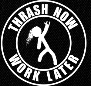 "Thrash Now, Work Later 5x5"" Printed Patch"