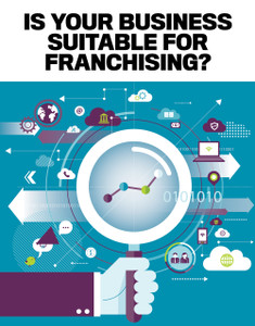 IS YOUR BUSINESS SUITABLE FOR FRANCHISING? (available for immediate download)