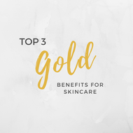 Top 3 GOLD Benefits for Skincare