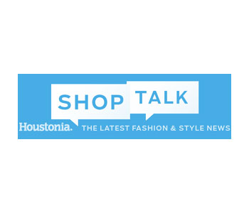 Houstonia Shop Talk
