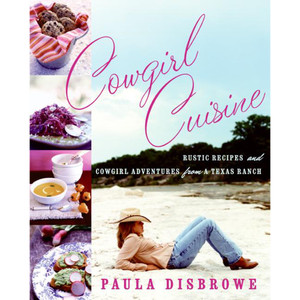 "Cookbook ""Cowgirl Cuisine: Rustic Recipes and Cowgirl Adventures from a Texas Ranch"""