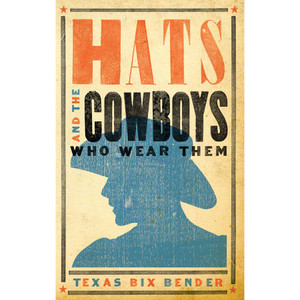 """Hats & Cowboys Who Wear Them"""
