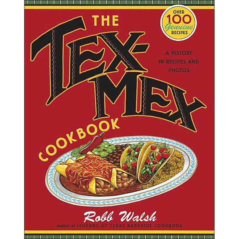 """Cookbook """"The Tex-Mex Cookbook: A History in Recipes and Photos"""""""