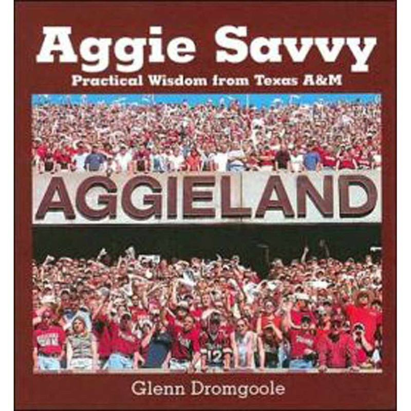 """Aggie Savvy: Practical Wisdom from Texas A&M"""