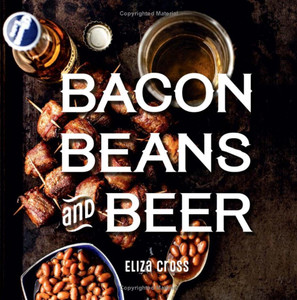 Bacon, Beans, and Beer Cookbook