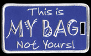 My Bag, Not Yours  Luggage Tag- ZPB