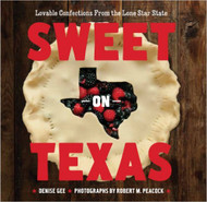 Sweet on Texas-Lovable Confections from the Lone Star State-Cookbook