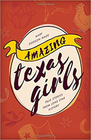 Amazing Texas Girls:True Stories from Lone Star History