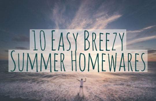 10 Easy Breezy Summer Homewares