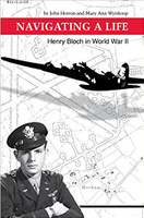 Navigating A Life - Henry Bloch in WWII by John Herron and Mary Ann Wynkoop