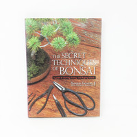 The Secret Techniques Of Bonsai Book - A Guide To Starting, Raising, & Shaping Bonsai