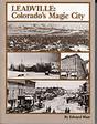 Leadville Colorado's Magic City Mining Geology History