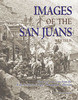 Images of the San Juans Mining Silverton Ouray History
