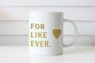Gifts - For Like Ever Mug